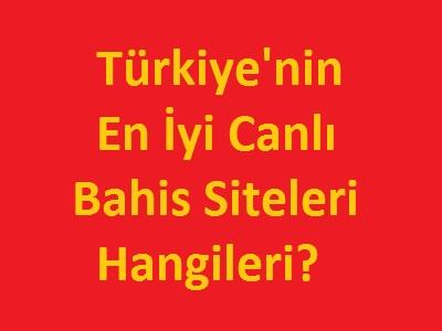 Türkiye'nin en iyi canlı bahis siteleri hangileri
